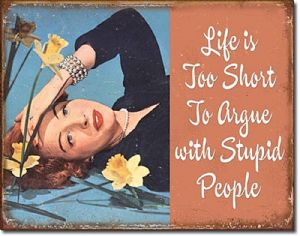 Life Is Too Short To Argue With Stupid People funny metal sign     (de)